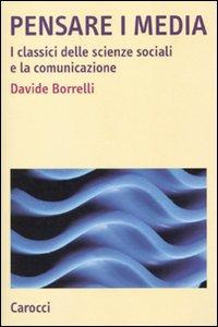 Davide Borrelli Pensare i media. I classici delle scienze sociali e la comunicazione ISBN:9788843053513
