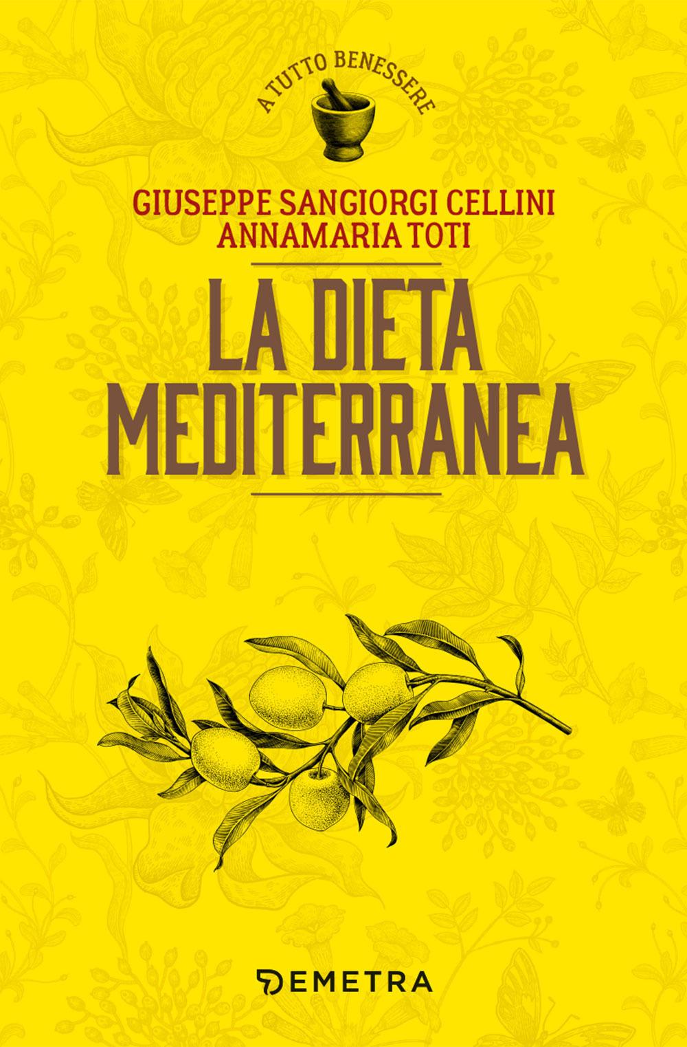 Giuseppe Sangiorgi Cellini;Annamaria Toti La dieta mediterranea Giuseppe Sangiorgi Cellini;Annamaria Toti ISBN:9788844056193