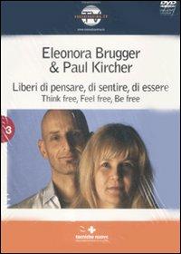 Eleonora Brugger;Paul Kircher Liberi di pensare, di sentire, di essere. Think free, feel free, be free. Con DVD Eleonora Brugger;Paul Kircher ISBN:9788848123785