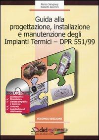 Renzo Sangiorgi;Roberto Zecchini Guida alla progettazione, installazione e manutenzione degli impianti termici-DPR 551/99. Con CD-ROM Renzo Sangiorgi;Roberto Zecchini ISBN:9788849605525