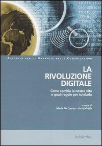 La rivoluzione digitale. Come cambia la nostra vita e quali regole per tutelarla ISBN:9788849807943