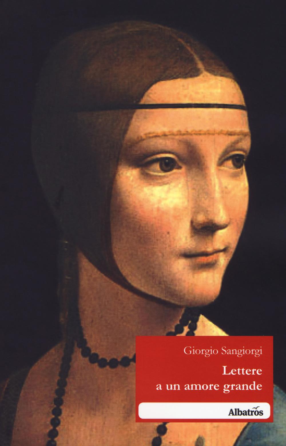 Giorgio Sangiorgi Lettere a un amore grande Giorgio Sangiorgi ISBN:9788856789010