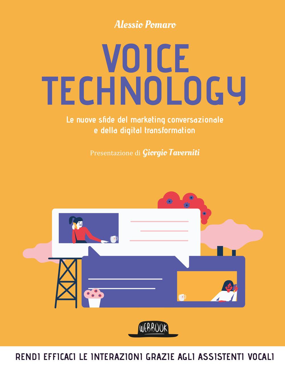 Alessio Pomaro Voice technology. Le nuove sfide del marketing conversazionale e della digital transformation Alessio Pomaro ISBN:9788857912042