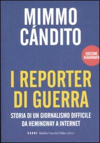 Mimmo Candito I reporter di guerra. Storia di un giornalismo difficile da Hemingway a internet Mimmo Candito ISBN:9788860735423
