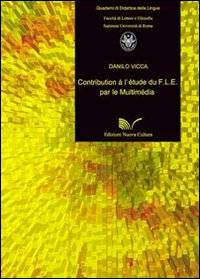 Danilo Vicca Contribution à l'étude du F.L.E. par le multimédia Danilo Vicca ISBN:9788861342217