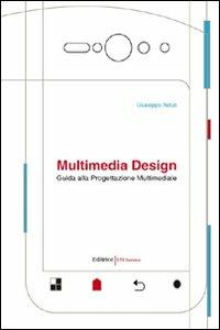 Giuseppe Astuti Multimedia design. Guida alla progettazione multimediale Giuseppe Astuti ISBN:9788861787513
