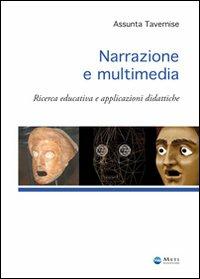 Assunta Tavernise Narrazione e multimedia. Ricerca educativa e applicazioni didattiche Assunta Tavernise ISBN:9788864840086