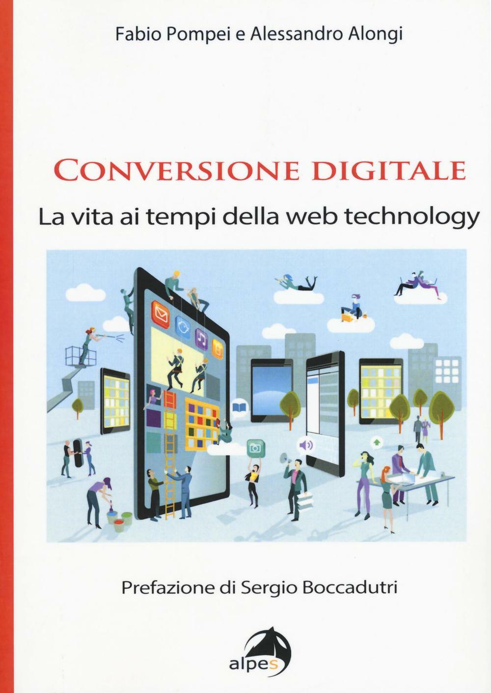 Fabio Pompei;Alessandro Alongi Conversione digitale. La vita ai tempi della web technology ISBN:9788865313992