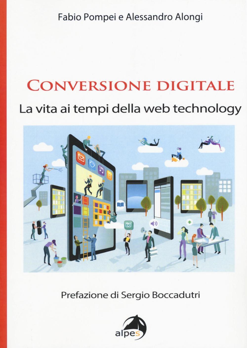 Fabio Pompei;Alessandro Alongi Conversione digitale. La vita ai tempi della web technology Fabio Pompei;Alessandro Alongi ISBN:9788865313992