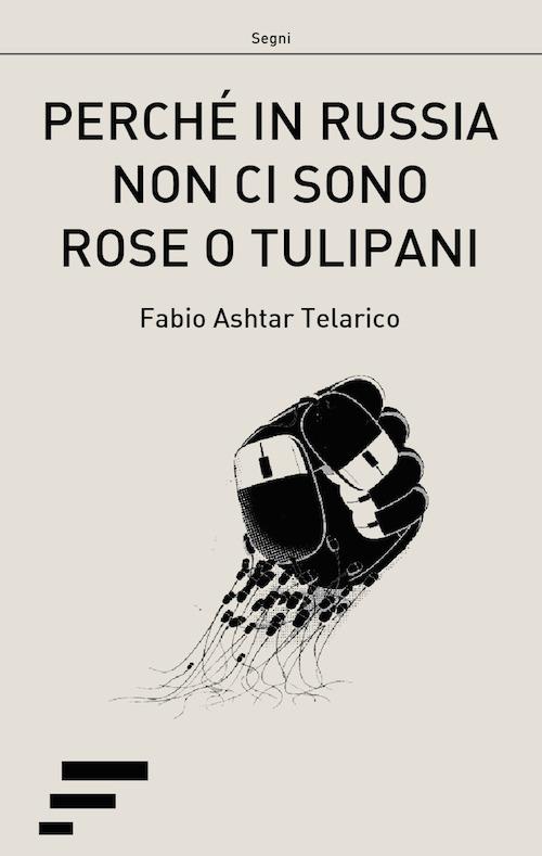 Fabio Ashtar Telarico Perché in Russia non ci sono rose o tulipani. L'ITC e le rivoluzioni democratiche nell'ex-URSS ISBN:9788866285489