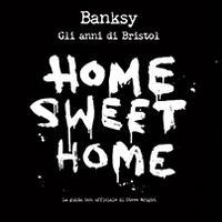 Steve Wright Banksy. Home sweet home, gli anni di Bristol ISBN:9788867220816