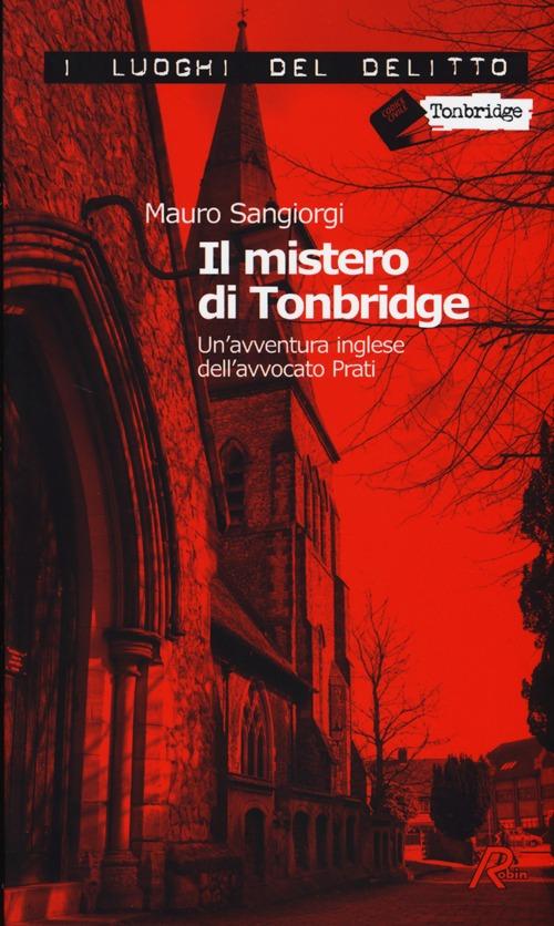 Mauro Sangiorgi Il mistero di Tonbridge. Un'avventura inglese dell'avvocato Prati Mauro Sangiorgi ISBN:9788867402014
