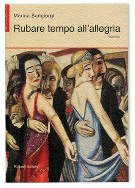 Marina Sangiorgi Rubare tempo all'allegria Marina Sangiorgi ISBN:9788867920242