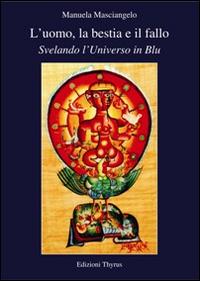 Manuela Masciangelo L' uomo, la bestia e il fallo. Svelando l'universo in blu ISBN:9788868080402