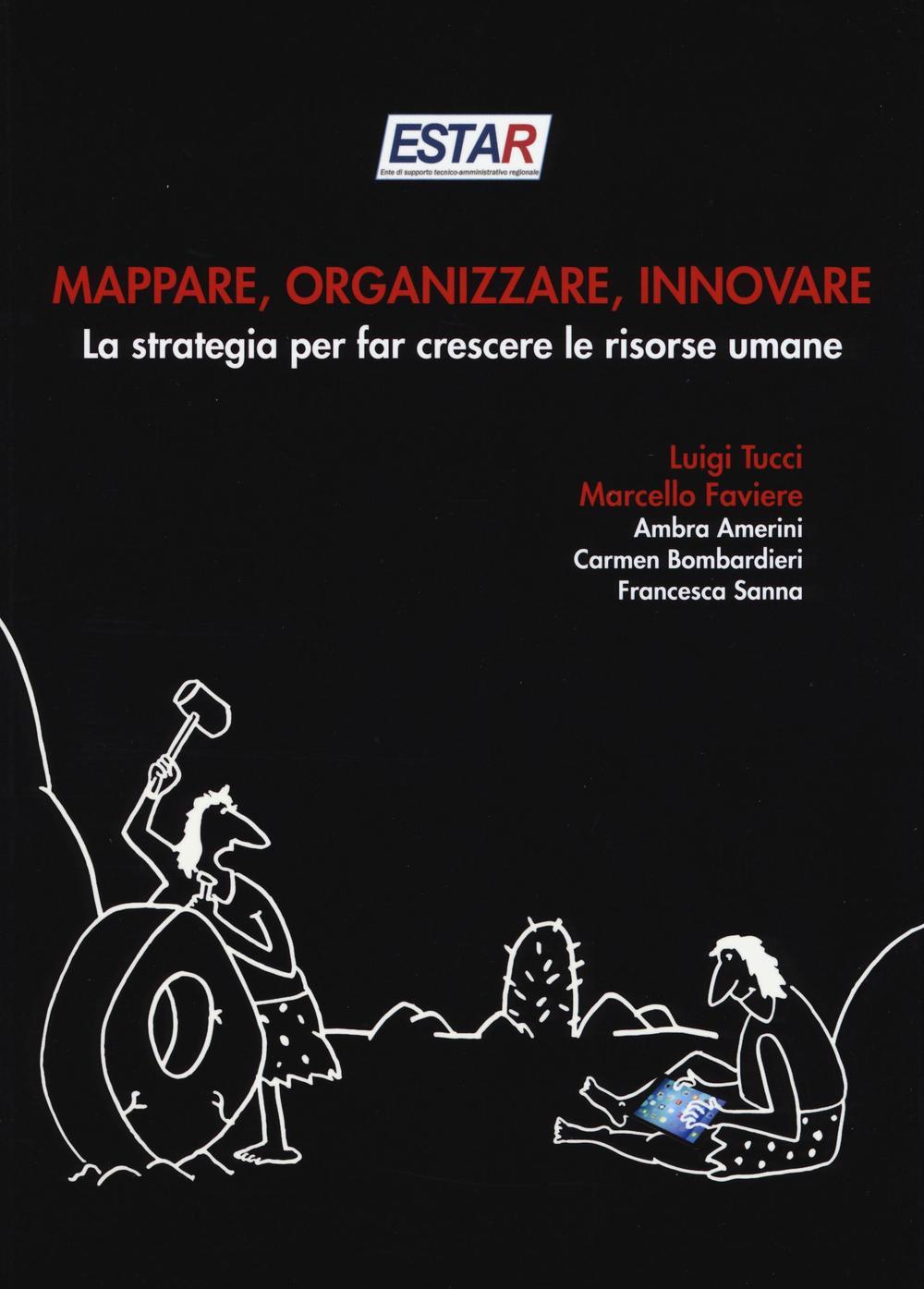 Mappare, organizzare, innovare. La strategia per far crescere le risorse umane ISBN:9788869950506