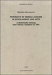 Gabriele Boccaccini Portraits of middle judaism in scholarship and arts. A multimedia catalog from Flavius Josephus to 1991 Gabriele Boccaccini ISBN:9788871580210