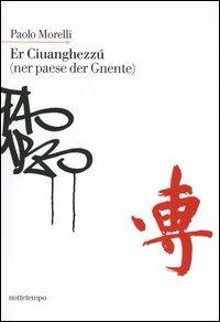 Paolo Morelli Er Ciuanghezzú (ner paese der Gnente) Paolo Morelli ISBN:9788874520428