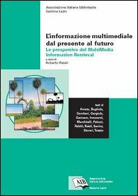 L' informazione multimediale dal presente al futuro: le prospettive del Multimedia Information Retrieval  ISBN:9788878121614