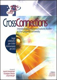 Cross connections. Interdisciplinary communications studies at the Gregorian University. Saggi celebrativi per il 25 anniversario del CICS  ISBN:9788878390614