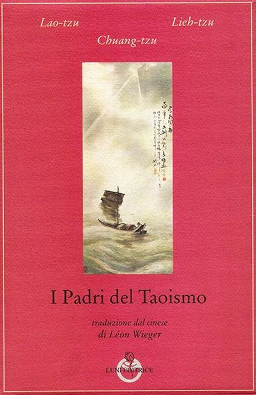 Lao Tzu;Lieh-Tzu;Chuang-tzu I padri del taoismo Lao Tzu;Lieh-Tzu;Chuang-tzu ISBN:9788879843904