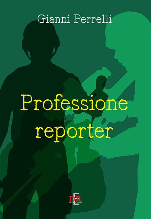 Gianni Perrelli Professione reporter Gianni Perrelli ISBN:9788883234941
