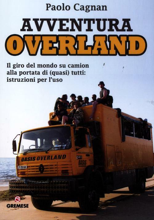 Paolo Cagnan Avventura Overland. Il giro del mondo su camion alla portata di (quasi) tutti: istruzioni per l'uso ISBN:9788884407238