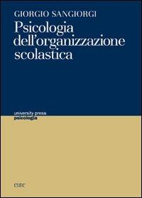 Giorgio Sangiorgi Psicologia dell'organizzazione scolastica Giorgio Sangiorgi ISBN:9788884673596