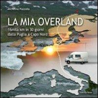 Michelina Piazzolla La mia Overland. 16 mila km in 30 giorni. Dalla Puglia a Capo Nord ISBN:9788887927924