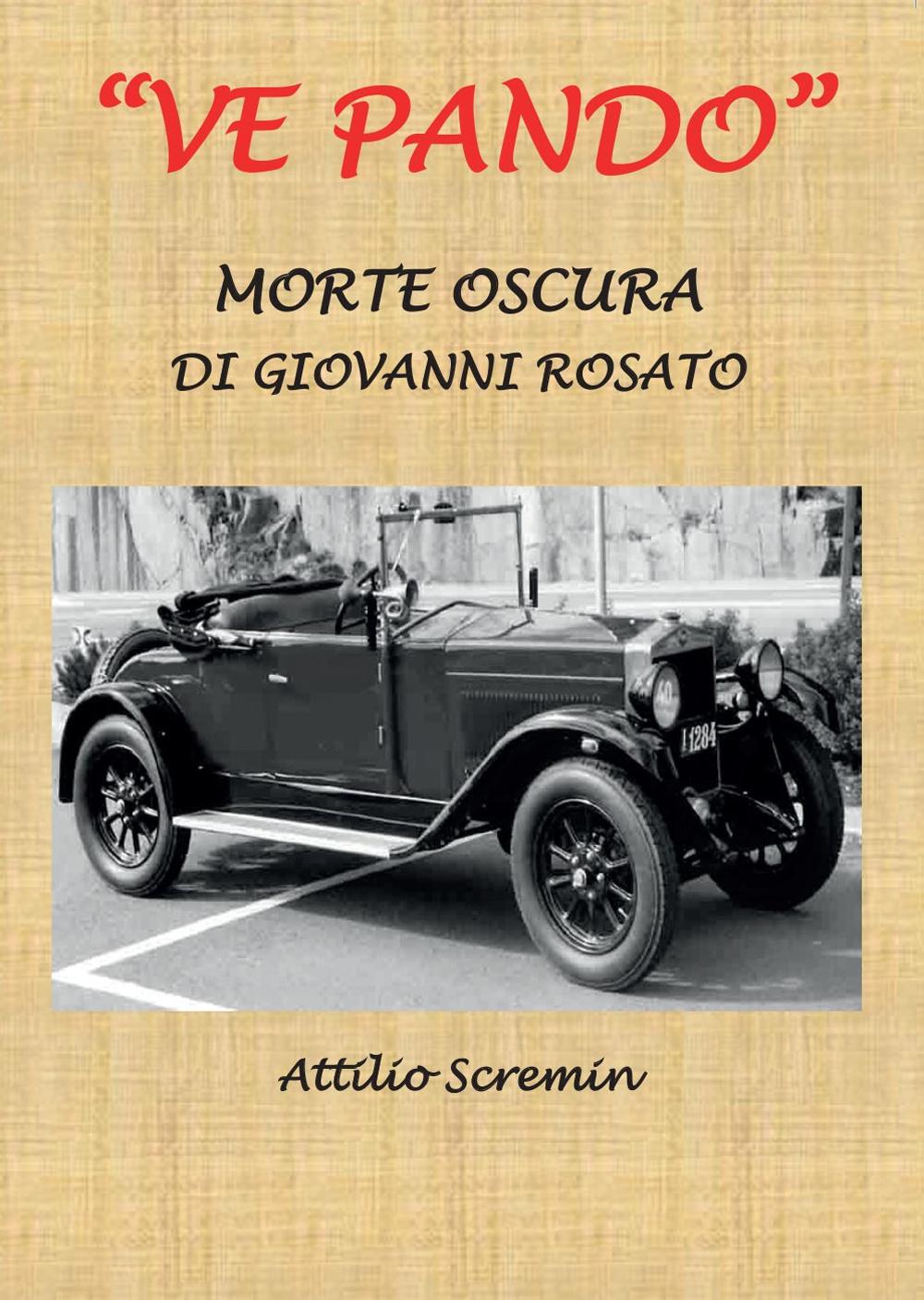 Attilio Scremin Ve Pando. Morte oscura di Giovanni Rosato ISBN:9788891180872
