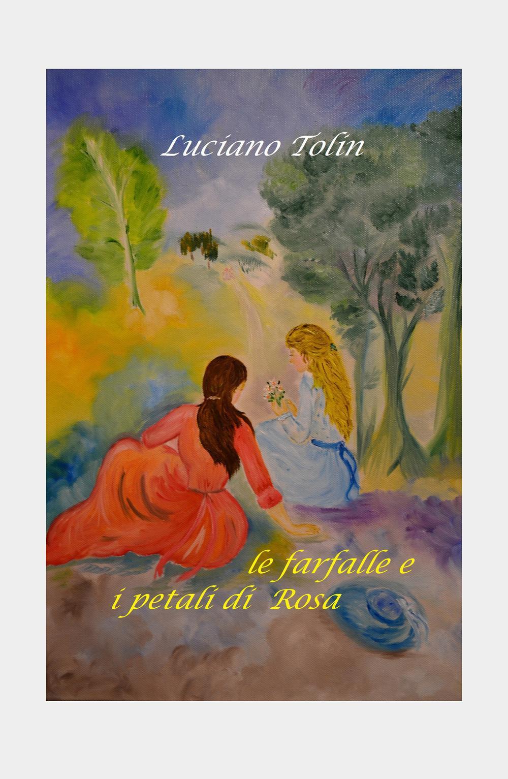 Luciano Tolin Le farfalle e i petali di Rosa Luciano Tolin ISBN:9788892323490