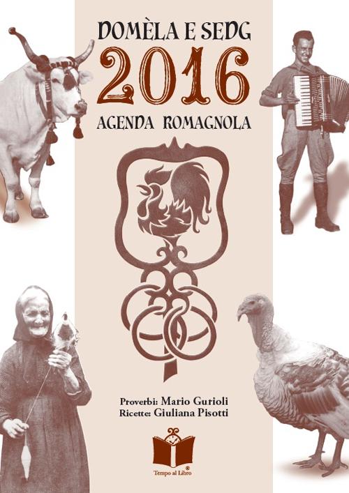 Domèla e sedg. Agenda romagnola 2016  ISBN:9788895297668