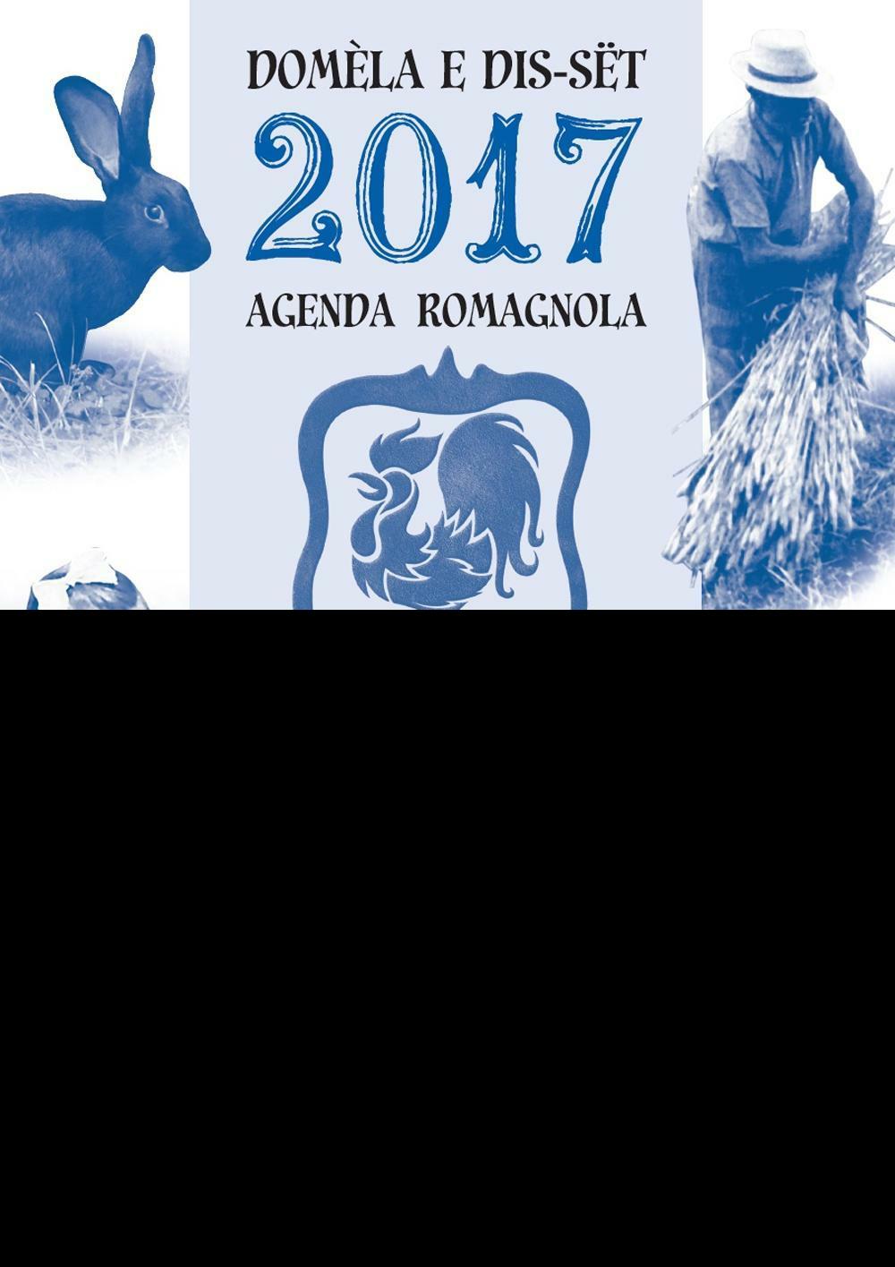 Domèla e dis-sët. Agenda romagnola 2017  ISBN:9788895297729