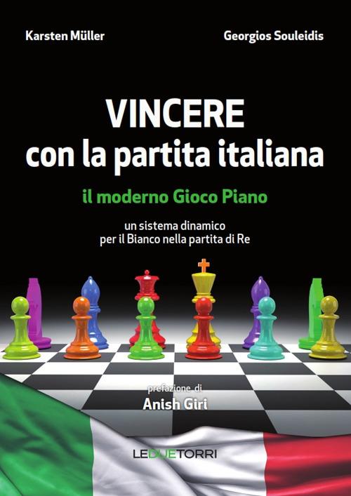 Karsten Müller;Georgios Souleidis Vincere con la partita italiana. Il moderno gioco piano. Un sistema dinamico per il Bianco nella partita del Re ISBN:9788896076873
