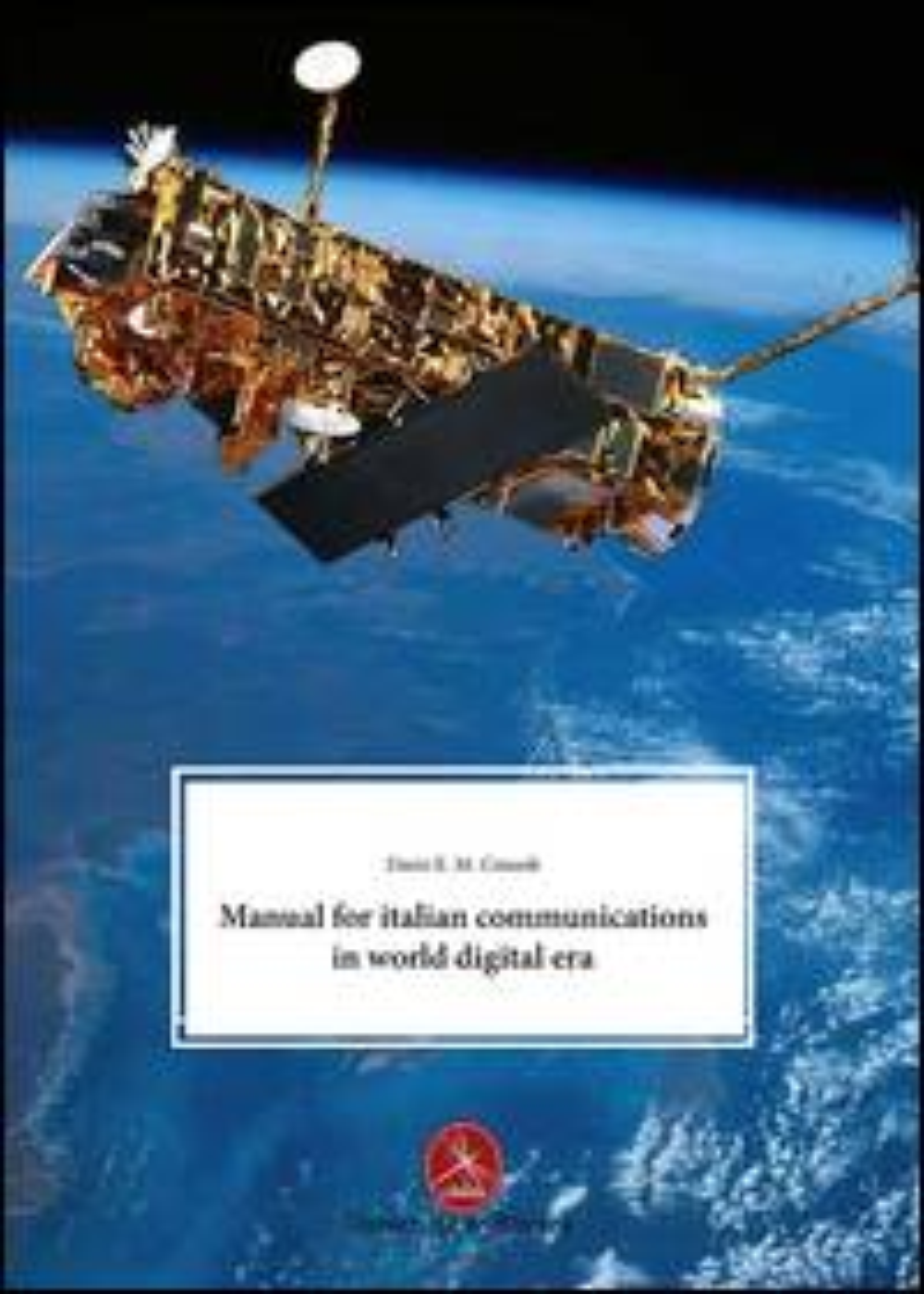 Dario E. Consoli Manual for italian communications in world digital era ISBN:9788896818343