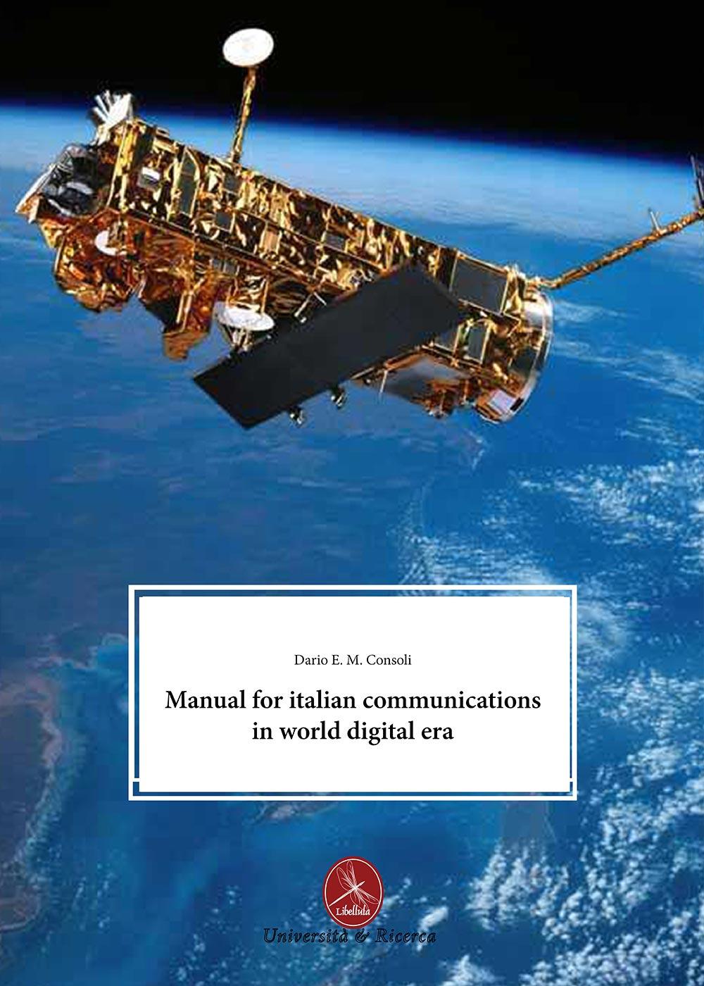 Dario E. Consoli Manual for italian communications in world digital era Dario E. Consoli ISBN:9788896818343