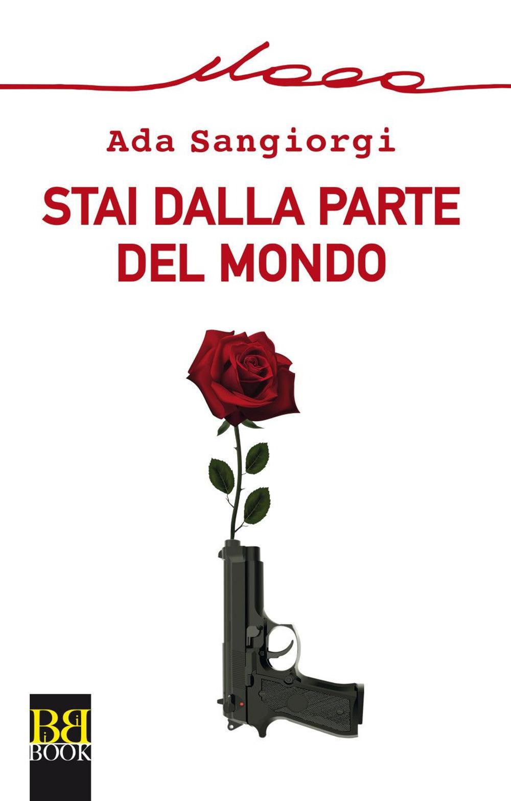 Ada Sangiorgi Stai dalla parte del mondo Ada Sangiorgi ISBN:9788899895419