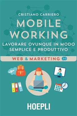 Hoepli Mobile Working - Cristiano Carriero - Hoepli ISBN:9788820377564