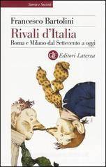 Francesco Bartolini Rivali d'Italia. Roma e Milano dal Settecento a oggi ISBN:9788842080022