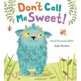 Dont Call Me Sweet by Smriti Prasadam Halls & Illustrated by Angie ...