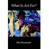 ART What Is Art For by Ellen Dissanayake