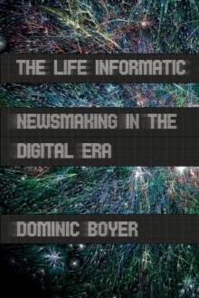 The Life Informatic : Newsmaking in the Digital Era