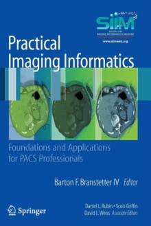 Practical Imaging Informatics : Foundations and Applications for PACS Professionals