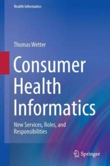 Consumer Health Informatics : New Services, Roles, and Responsibilities