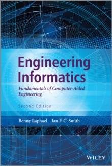 Wiley Engineering Informatics : Fundamentals of Computer-Aided Engineering, Second Edition