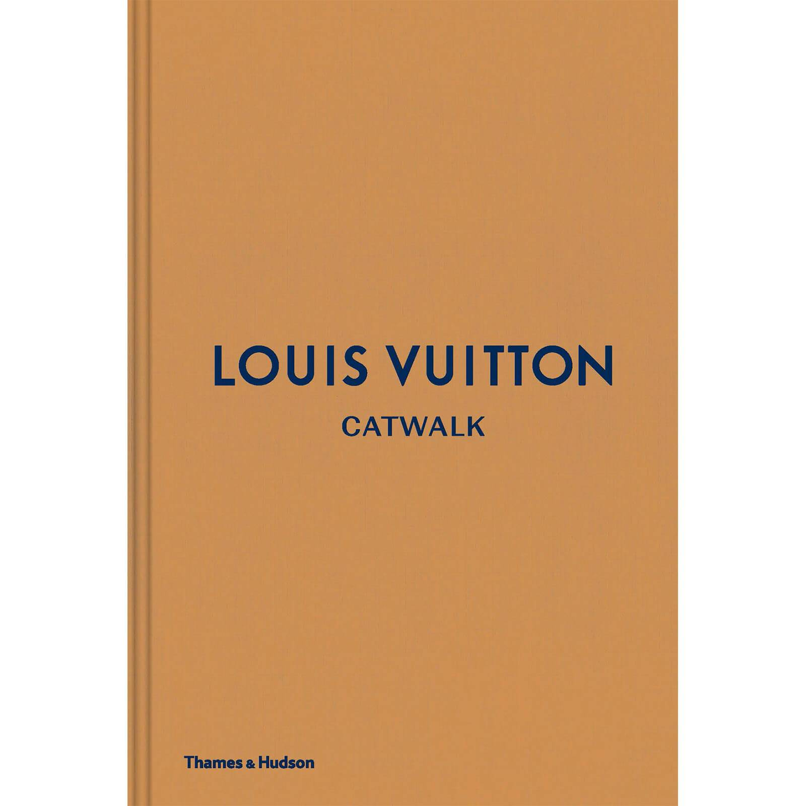 Thames and Hudson Ltd: Louis Vuitton Catwalk - The Complete Fashion Collections