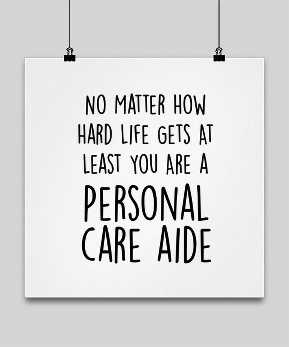 Alfredo Barulli Funny Personal care aide Poster 16x16 - No Matter How Hard Life Gets You Are A Perso
