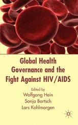 Palgrave Global Health Governance and the Fight Against HIV/AIDS ,W. Hein; S. Bartsch; L. Kohlmorgen