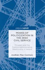 Palgrave Modes of Politicization in the Irish Civil Service ,Aodhán Mac Cormaic[eBook]