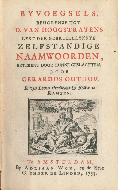 Byvoegsels, behorende tot D. van Hoogstratens Lyst der gebruikelykste zelfstandige naamwoorden, betekent door hunne geslachten. Outhof, Gerardus (167