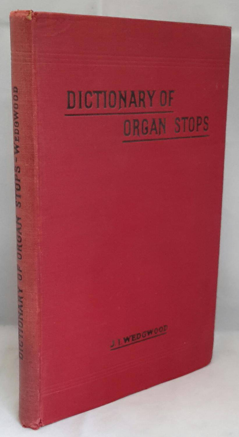 A Comprehensive Dictionary Of Organ Stops English and Foreign, Ancient and Modern: Practical, Theoretical, Historical, Aesthetic, Etymological, Phone